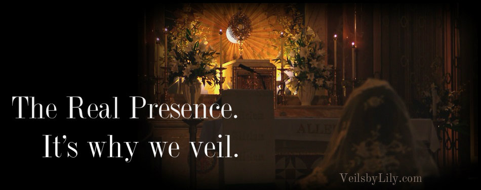 The Real Presence - It's why we veil